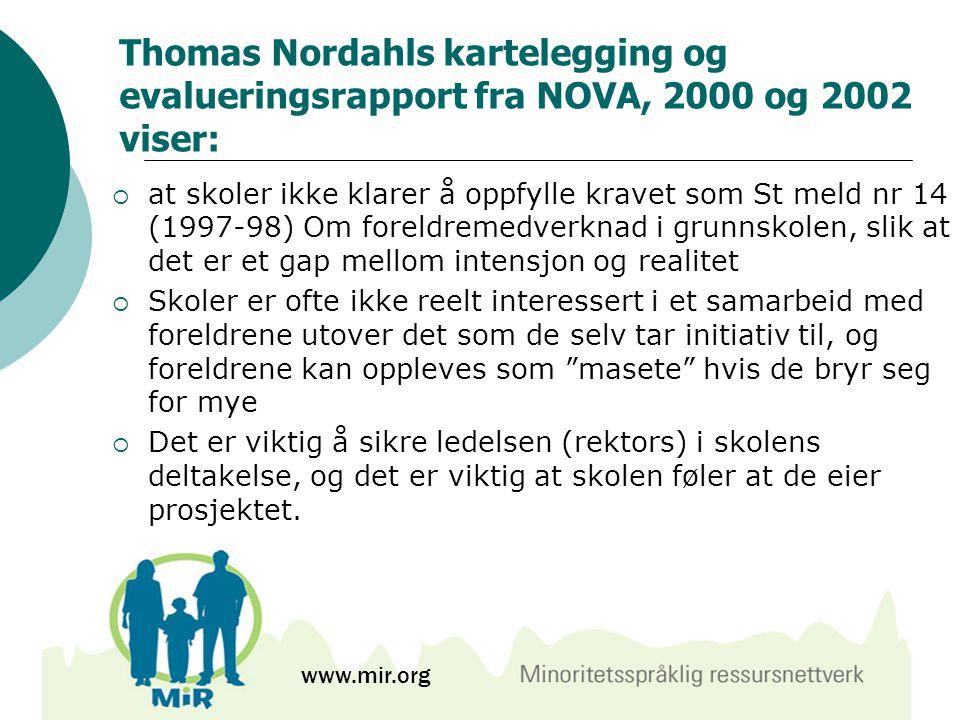 Thomas Nordahls kartelegging og evalueringsrapport fra NOVA, 2000 og 2002 viser:  at skoler ikke klarer å oppfylle kravet som St meld nr 14 (1997-98)