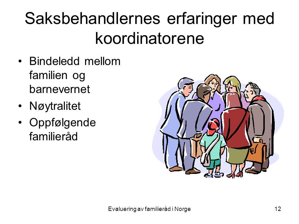 Evaluering av familieråd i Norge12 Saksbehandlernes erfaringer med koordinatorene •Bindeledd mellom familien og barnevernet •Nøytralitet •Oppfølgende familieråd