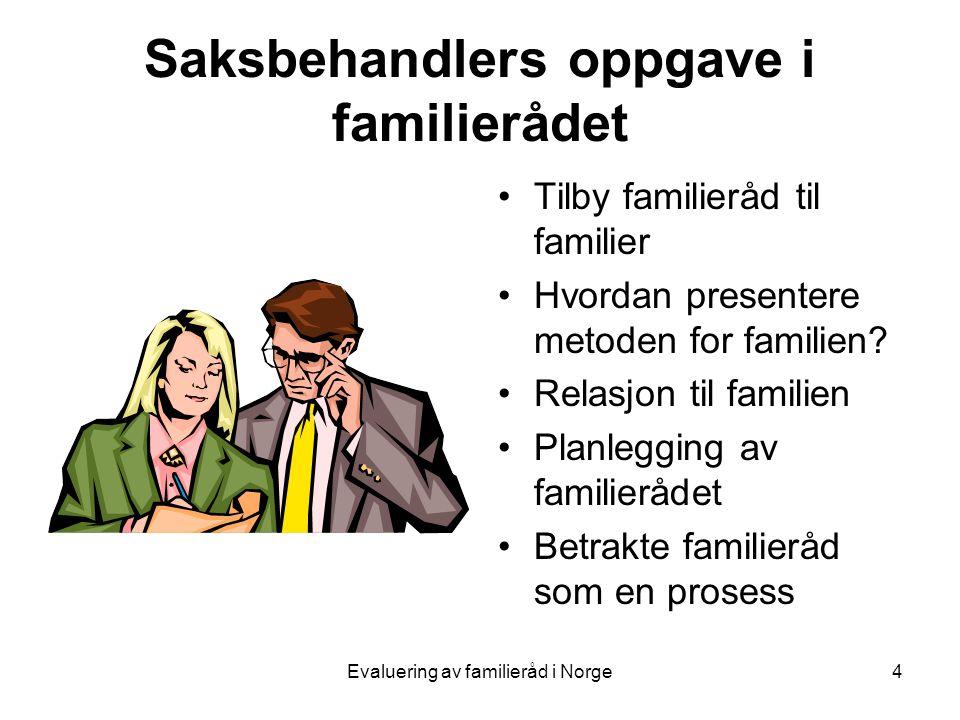 Evaluering av familieråd i Norge4 Saksbehandlers oppgave i familierådet •Tilby familieråd til familier •Hvordan presentere metoden for familien.