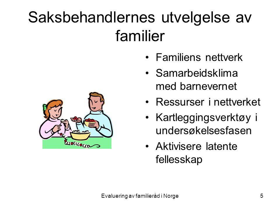 Evaluering av familieråd i Norge5 Saksbehandlernes utvelgelse av familier •Familiens nettverk •Samarbeidsklima med barnevernet •Ressurser i nettverket •Kartleggingsverktøy i undersøkelsesfasen •Aktivisere latente fellesskap