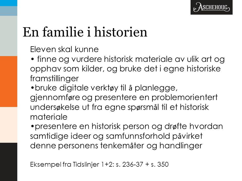 En familie i historien Eleven skal kunne • finne og vurdere historisk materiale av ulik art og opphav som kilder, og bruke det i egne historiske frams