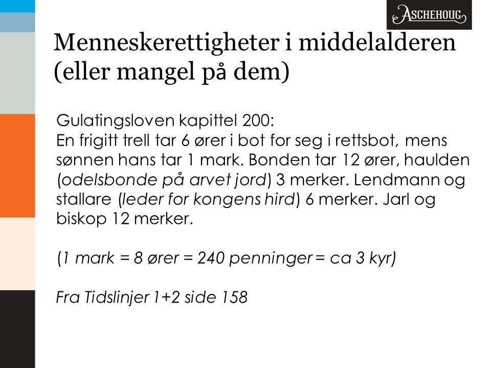 Menneskerettigheter i middelalderen (eller mangel p å dem) Gulatingsloven kapittel 200: En frigitt trell tar 6 ører i bot for seg i rettsbot, mens søn