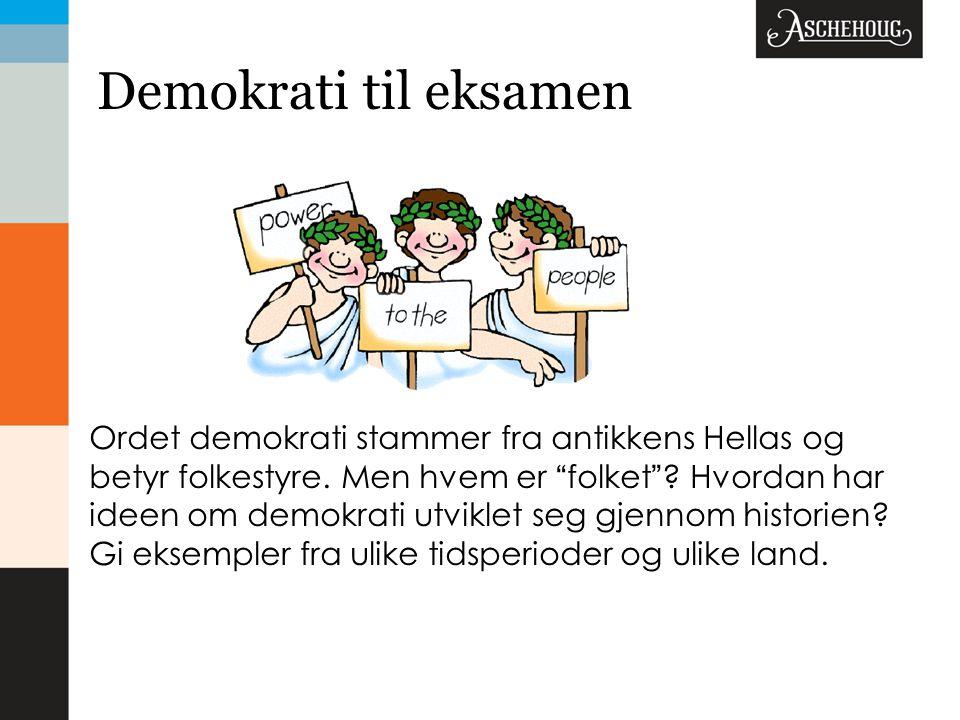 """Demokrati til eksamen Ordet demokrati stammer fra antikkens Hellas og betyr folkestyre. Men hvem er """" folket """" ? Hvordan har ideen om demokrati utvikl"""