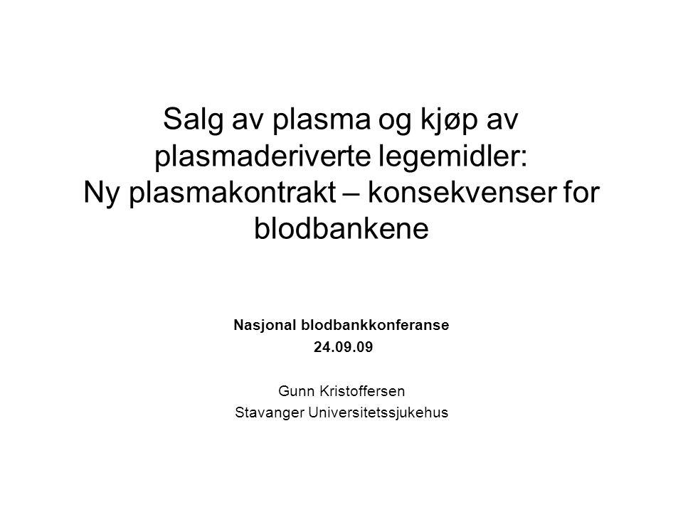 Salg av plasma og kjøp av plasmaderiverte legemidler: Ny plasmakontrakt – konsekvenser for blodbankene Nasjonal blodbankkonferanse 24.09.09 Gunn Kristoffersen Stavanger Universitetssjukehus