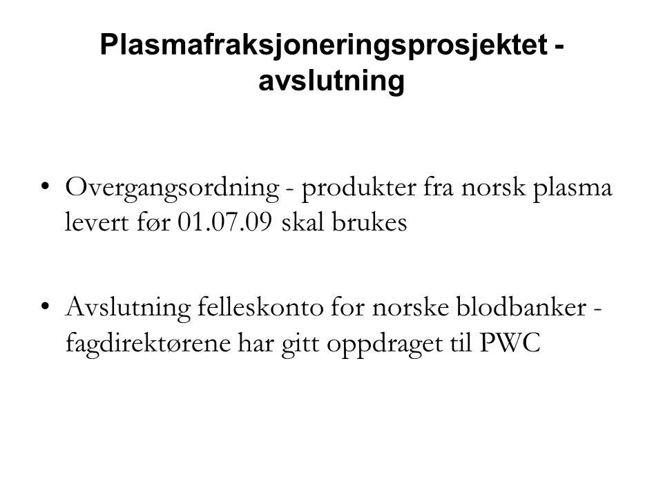 Plasmafraksjoneringsprosjektet - avslutning •Overgangsordning - produkter fra norsk plasma levert før 01.07.09 skal brukes •Avslutning felleskonto for norske blodbanker - fagdirektørene har gitt oppdraget til PWC