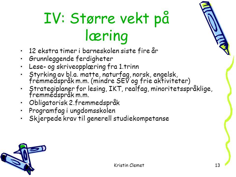 Kristin Clemet13 IV: Større vekt på læring •12 ekstra timer i barneskolen siste fire år •Grunnleggende ferdigheter •Lese- og skriveopplæring fra 1.trinn •Styrking av bl.a.