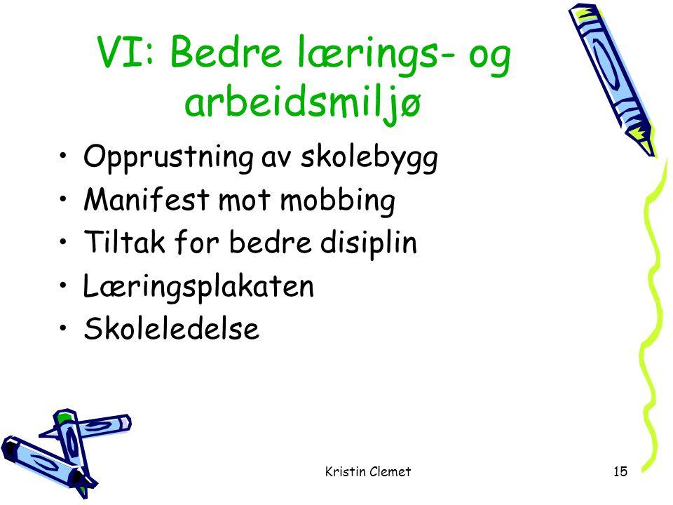 Kristin Clemet15 VI: Bedre lærings- og arbeidsmiljø •Opprustning av skolebygg •Manifest mot mobbing •Tiltak for bedre disiplin •Læringsplakaten •Skoleledelse