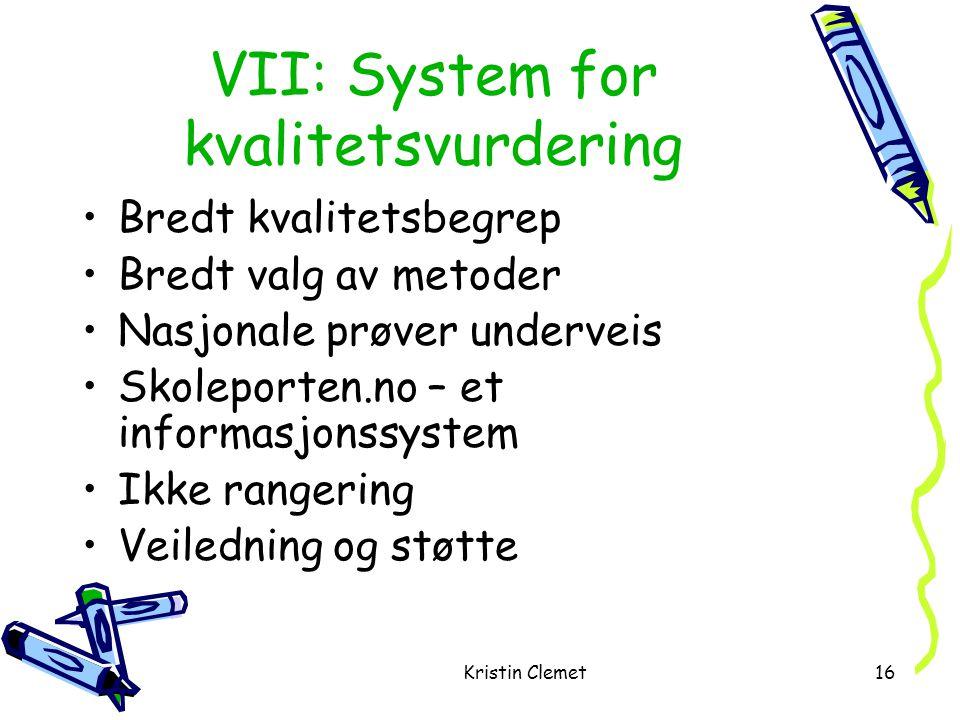 Kristin Clemet16 VII: System for kvalitetsvurdering •Bredt kvalitetsbegrep •Bredt valg av metoder •Nasjonale prøver underveis •Skoleporten.no – et informasjonssystem •Ikke rangering •Veiledning og støtte