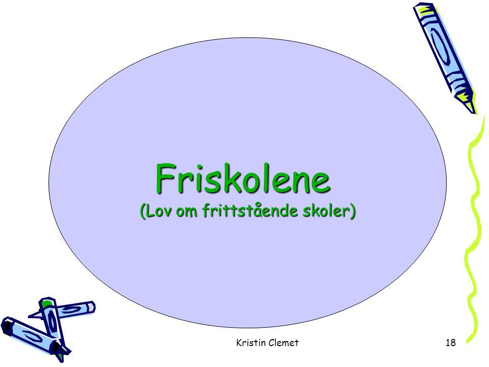 Kristin Clemet18 Friskolene (Lov om frittstående skoler)
