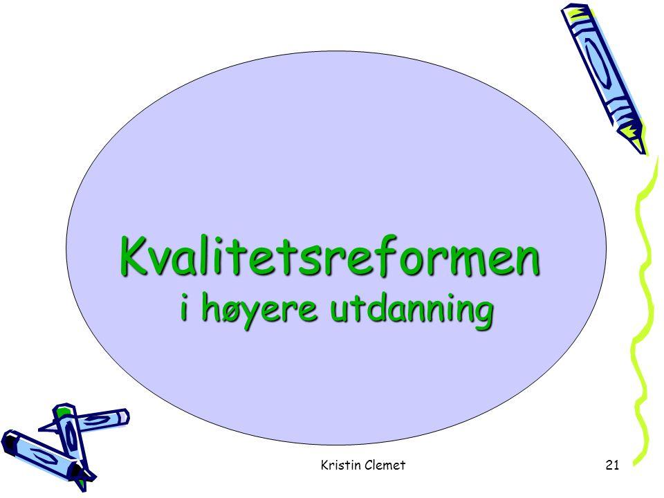 Kristin Clemet21 Kvalitetsreformen i høyere utdanning