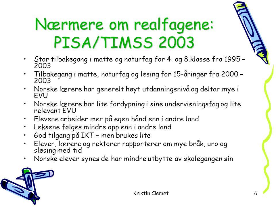 Kristin Clemet6 Nærmere om realfagene: PISA/TIMSS 2003 •Stor tilbakegang i matte og naturfag for 4.