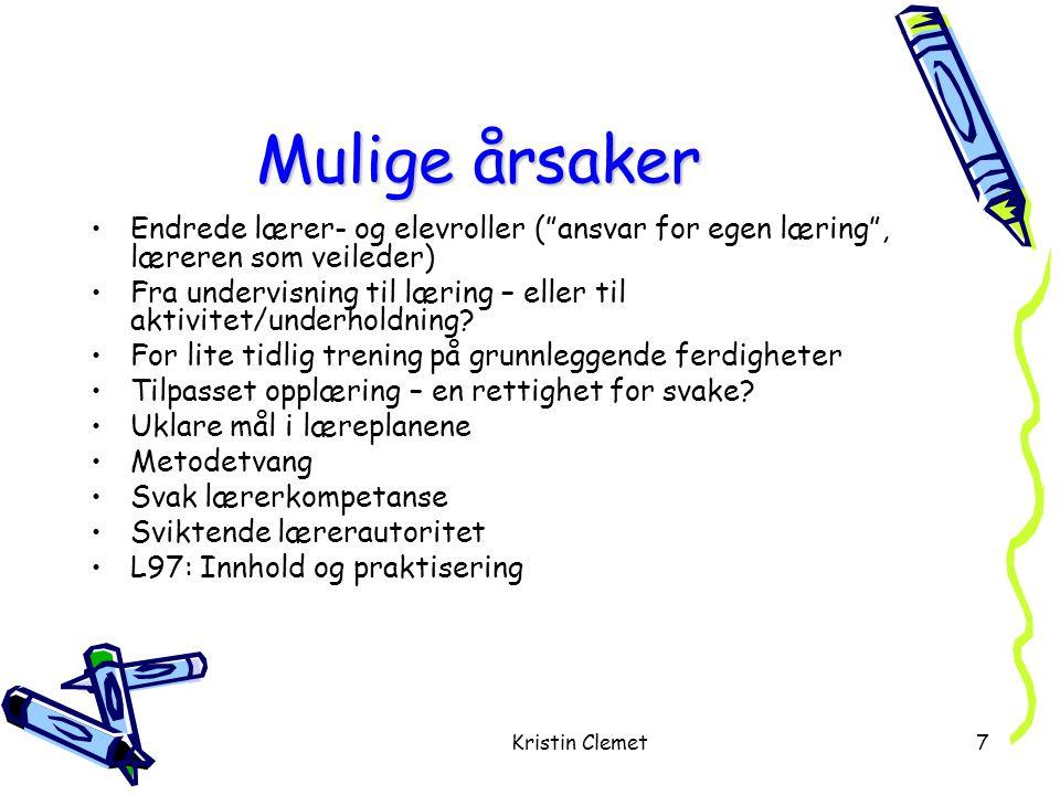 Kristin Clemet7 Mulige årsaker •Endrede lærer- og elevroller ( ansvar for egen læring , læreren som veileder) •Fra undervisning til læring – eller til aktivitet/underholdning.