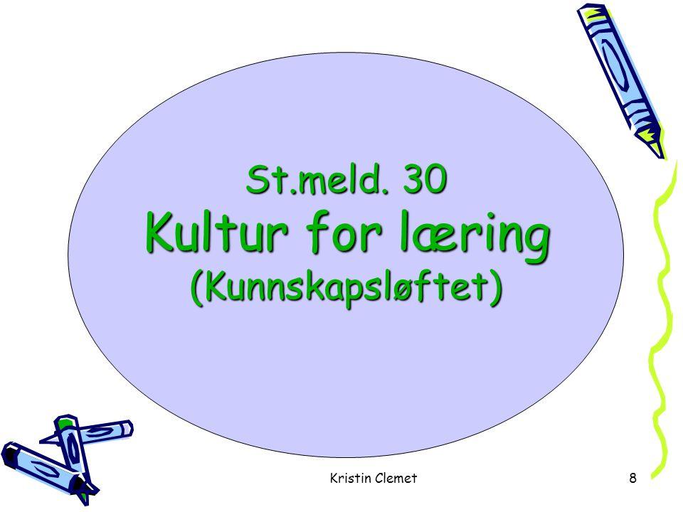 Kristin Clemet8 St.meld. 30 Kultur for læring (Kunnskapsløftet)
