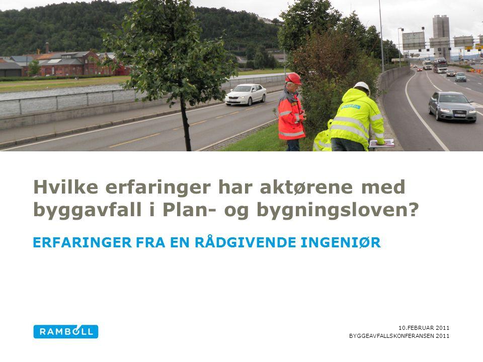 10.FEBRUAR 2011 BYGGEAVFALLSKONFERANSEN 2011 Hvilke erfaringer har aktørene med byggavfall i Plan- og bygningsloven.