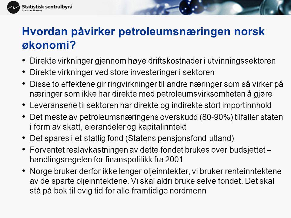 Hvordan påvirker petroleumsnæringen norsk økonomi? • Direkte virkninger gjennom høye driftskostnader i utvinningssektoren • Direkte virkninger ved sto
