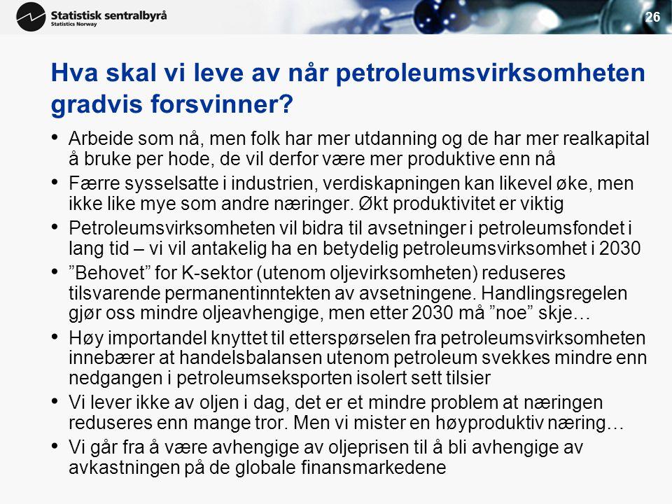 26 Hva skal vi leve av når petroleumsvirksomheten gradvis forsvinner? • Arbeide som nå, men folk har mer utdanning og de har mer realkapital å bruke p