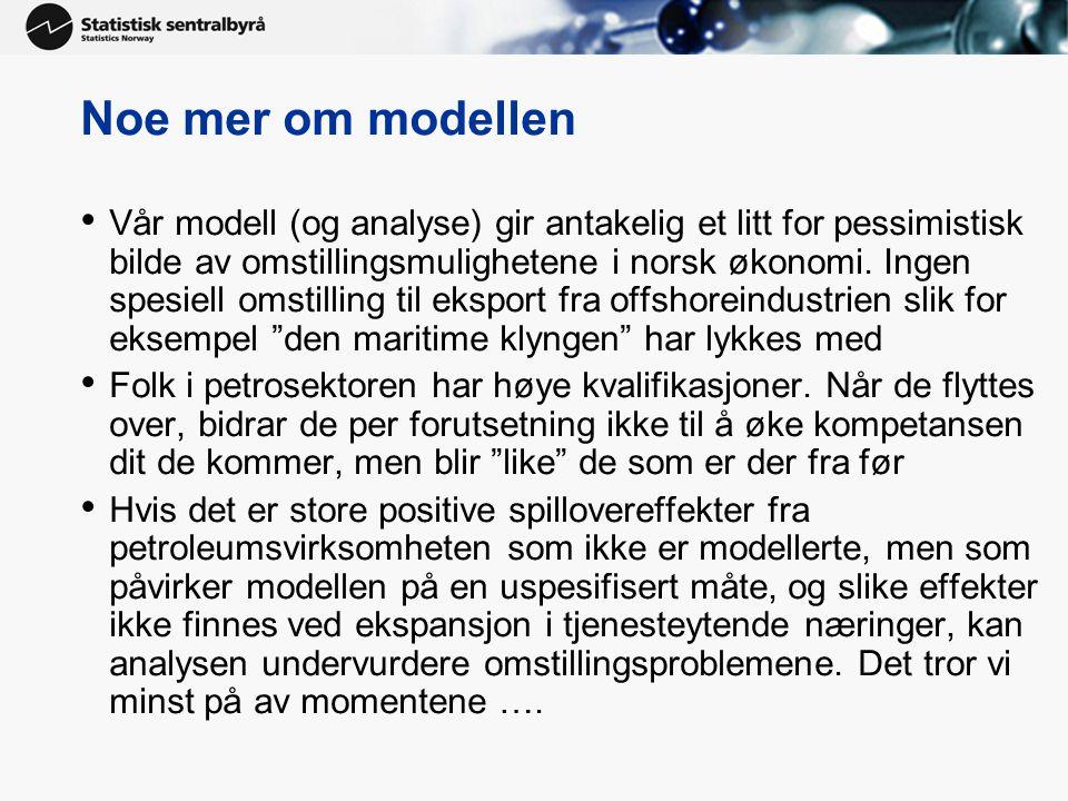 Noe mer om modellen • Vår modell (og analyse) gir antakelig et litt for pessimistisk bilde av omstillingsmulighetene i norsk økonomi. Ingen spesiell o
