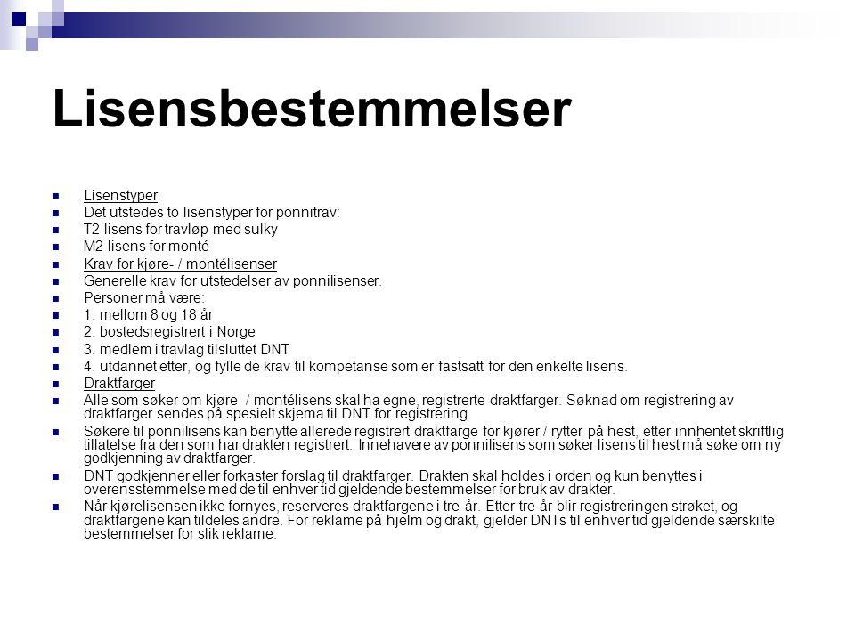 Lisensbestemmelser  Lisenstyper  Det utstedes to lisenstyper for ponnitrav:  T2 lisens for travløp med sulky  M2 lisens for monté  Krav for kjøre