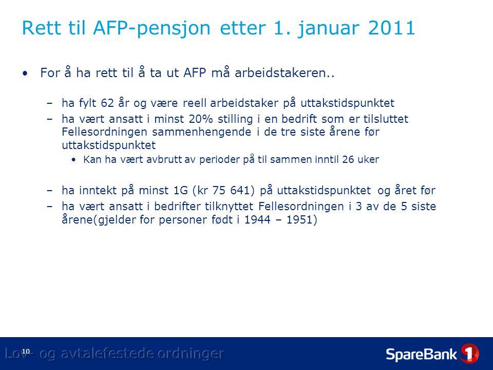 10 Rett til AFP-pensjon etter 1.januar 2011 •For å ha rett til å ta ut AFP må arbeidstakeren..