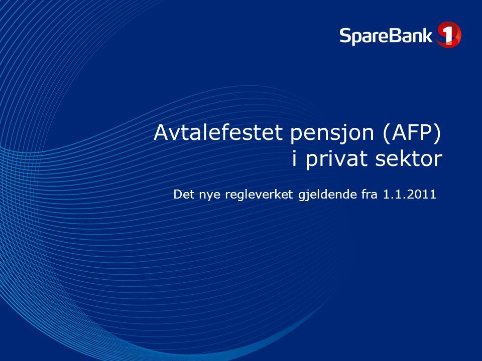 Avtalefestet pensjon (AFP) i privat sektor Det nye regleverket gjeldende fra 1.1.2011