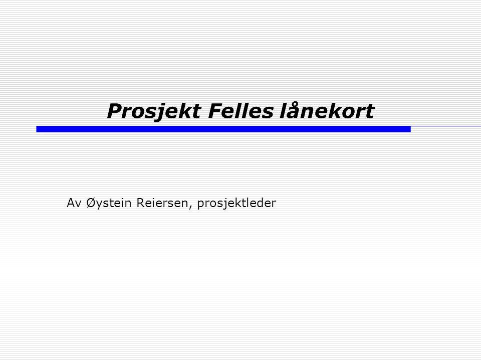 Prosjekt Felles lånekort Av Øystein Reiersen, prosjektleder