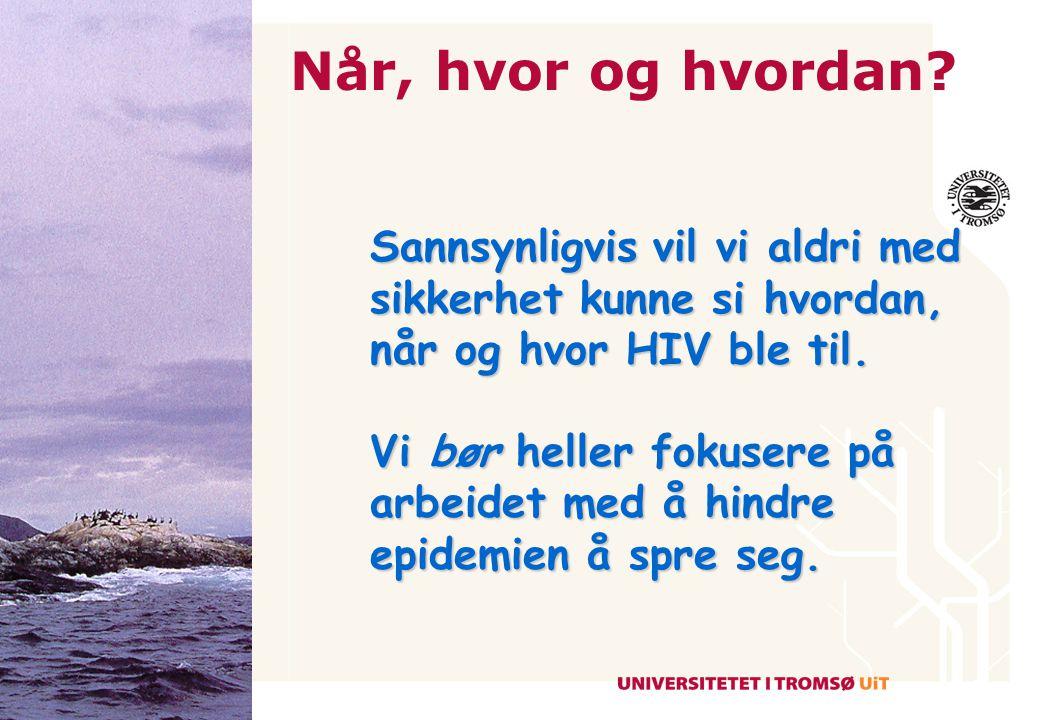 De første kjente HIV- offer •1959 Voksen mann fra Congo •1969 Amerikansk tenåring •1979 Norsk sjømann (syk i 67)