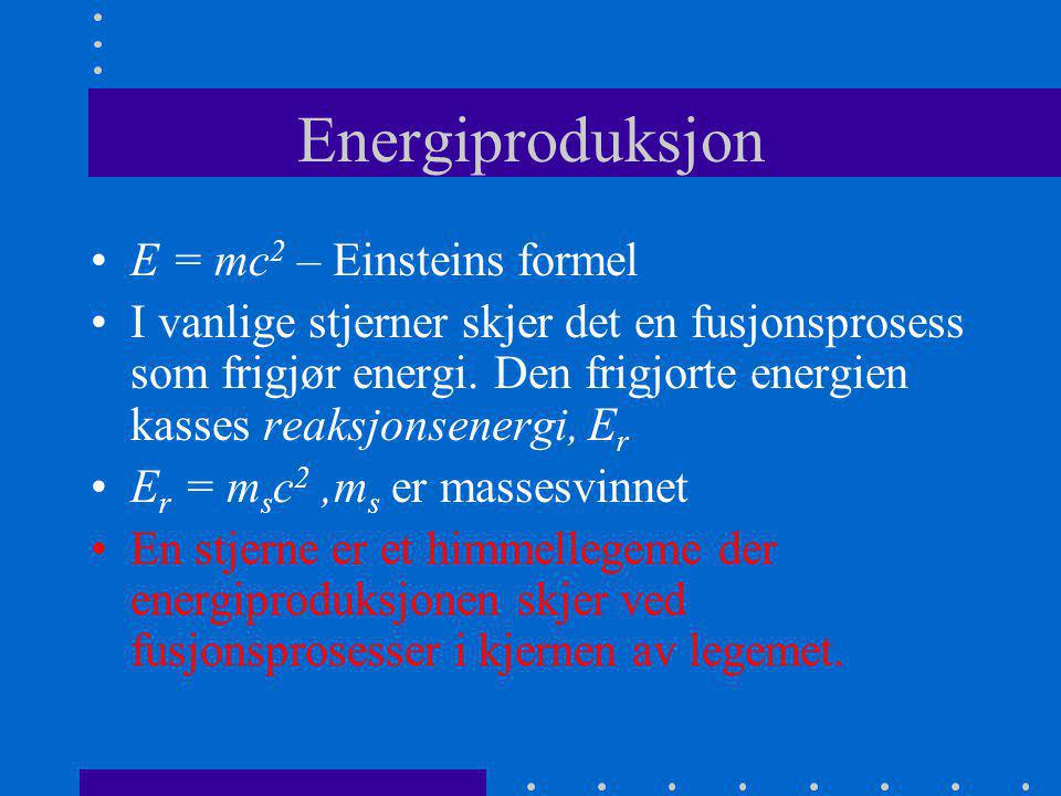 Energiproduksjon •E = mc 2 – Einsteins formel •I vanlige stjerner skjer det en fusjonsprosess som frigjør energi. Den frigjorte energien kasses reaksj