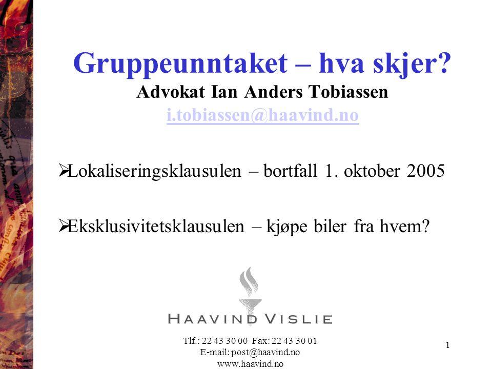Tlf.: 22 43 30 00 Fax: 22 43 30 01 E-mail: post@haavind.no www.haavind.no 1 Gruppeunntaket – hva skjer? Advokat Ian Anders Tobiassen i.tobiassen@haavi
