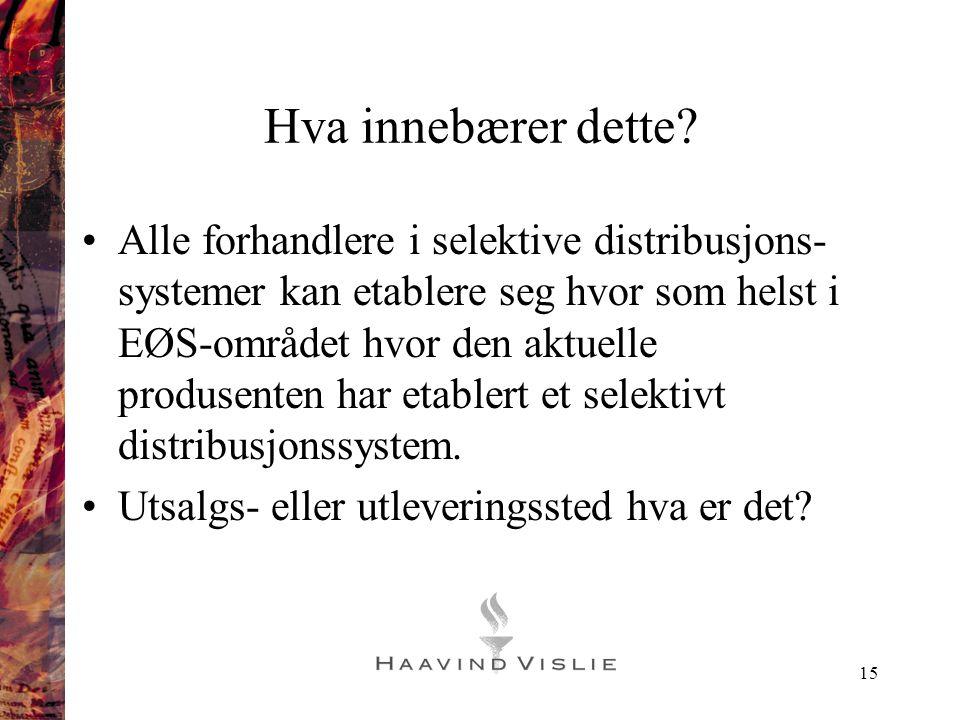 15 Hva innebærer dette? •Alle forhandlere i selektive distribusjons- systemer kan etablere seg hvor som helst i EØS-området hvor den aktuelle produsen
