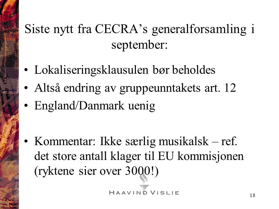 18 Siste nytt fra CECRA's generalforsamling i september: •Lokaliseringsklausulen bør beholdes •Altså endring av gruppeunntakets art. 12 •England/Danma