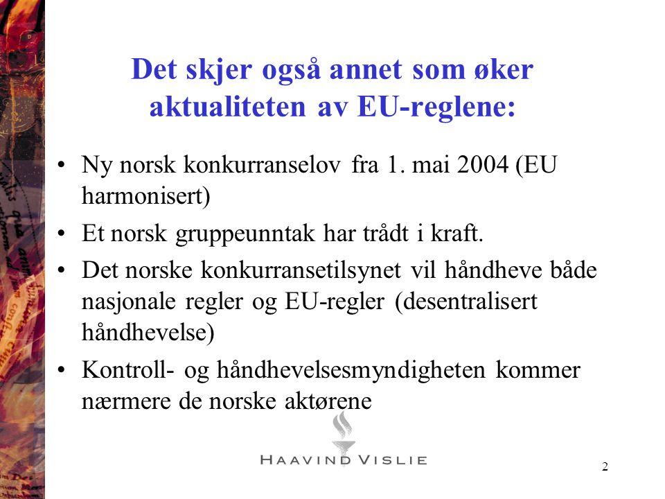 2 Det skjer også annet som øker aktualiteten av EU-reglene: •Ny norsk konkurranselov fra 1. mai 2004 (EU harmonisert) •Et norsk gruppeunntak har trådt