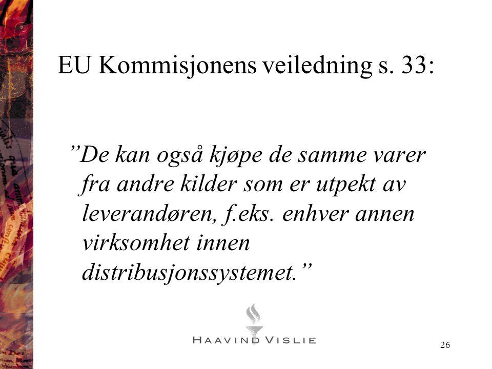 """26 EU Kommisjonens veiledning s. 33: """"De kan også kjøpe de samme varer fra andre kilder som er utpekt av leverandøren, f.eks. enhver annen virksomhet"""