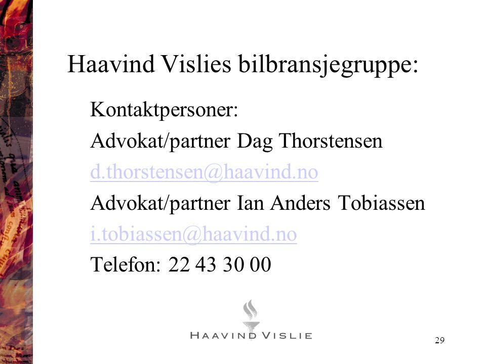 29 Haavind Vislies bilbransjegruppe: Kontaktpersoner: Advokat/partner Dag Thorstensen d.thorstensen@haavind.no Advokat/partner Ian Anders Tobiassen i.