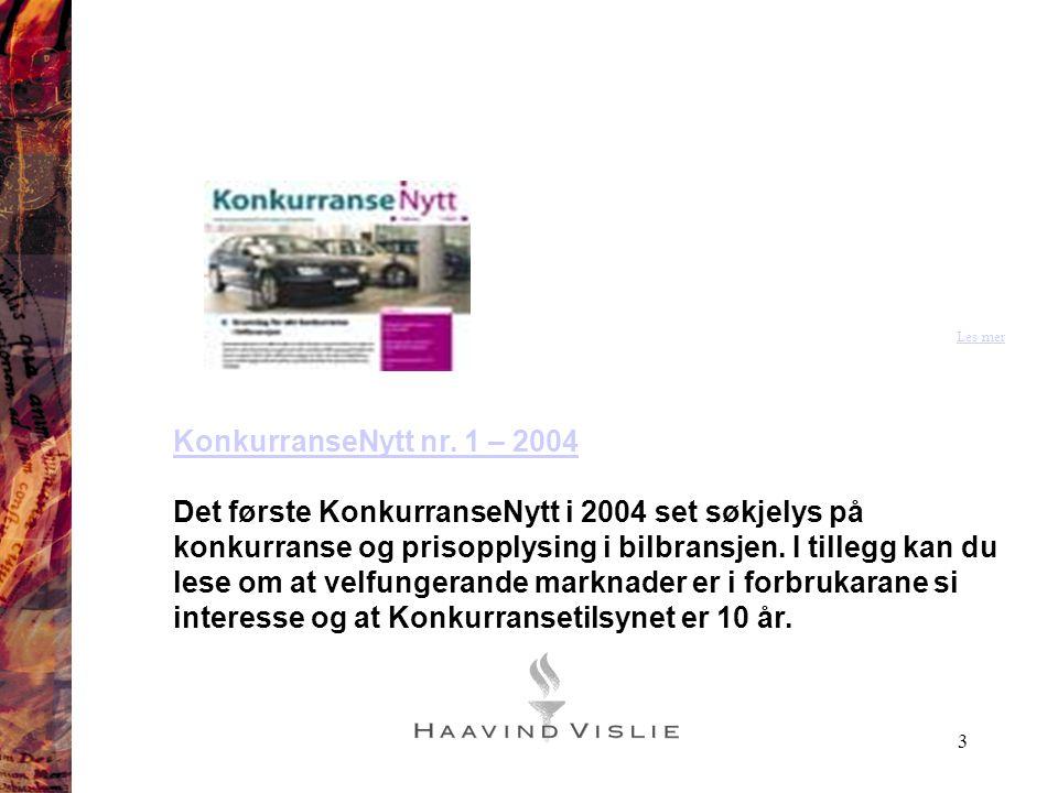 3 Les mer KonkurranseNytt nr. 1 – 2004 Det første KonkurranseNytt i 2004 set søkjelys på konkurranse og prisopplysing i bilbransjen. I tillegg kan du