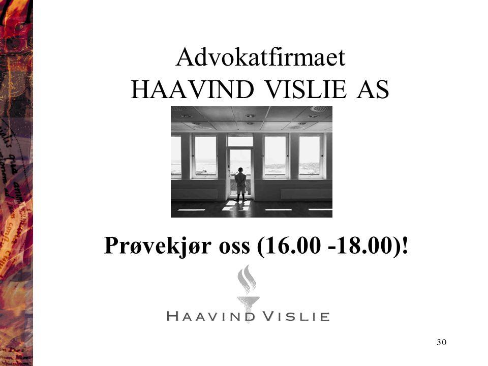 30 Advokatfirmaet HAAVIND VISLIE AS Prøvekjør oss (16.00 -18.00)!