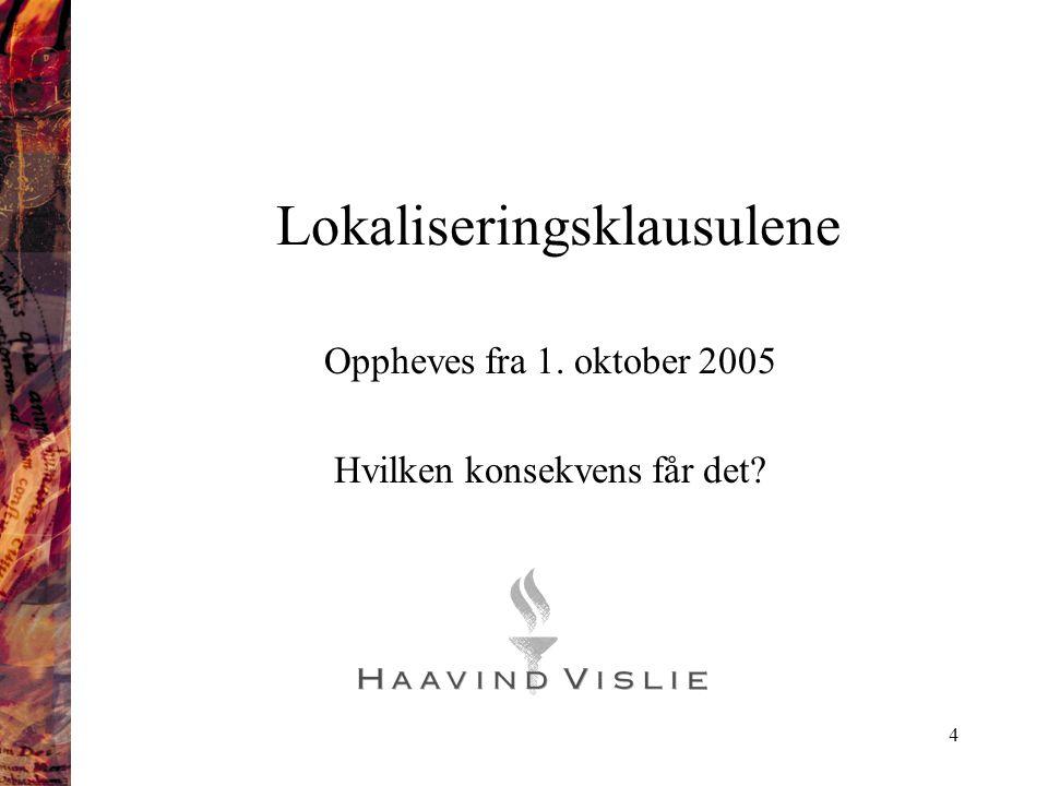 4 Lokaliseringsklausulene Oppheves fra 1. oktober 2005 Hvilken konsekvens får det?