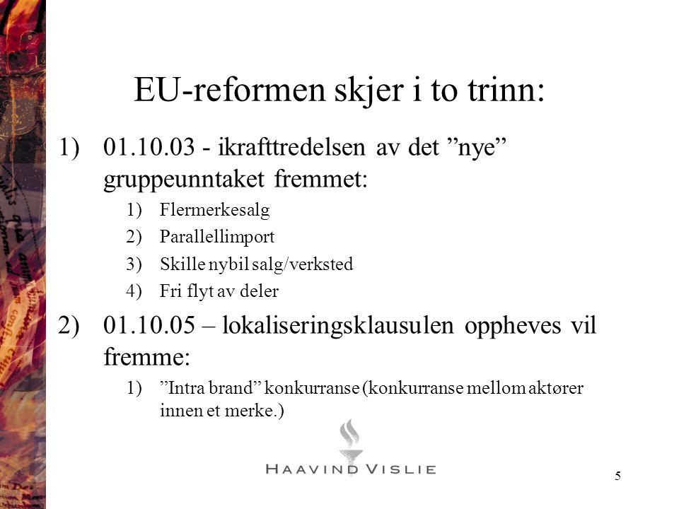 """5 EU-reformen skjer i to trinn: 1)01.10.03 - ikrafttredelsen av det """"nye"""" gruppeunntaket fremmet: 1)Flermerkesalg 2)Parallellimport 3)Skille nybil sal"""