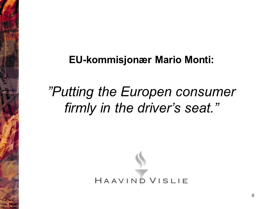 "6 EU-kommisjonær Mario Monti: ""Putting the Europen consumer firmly in the driver's seat."""