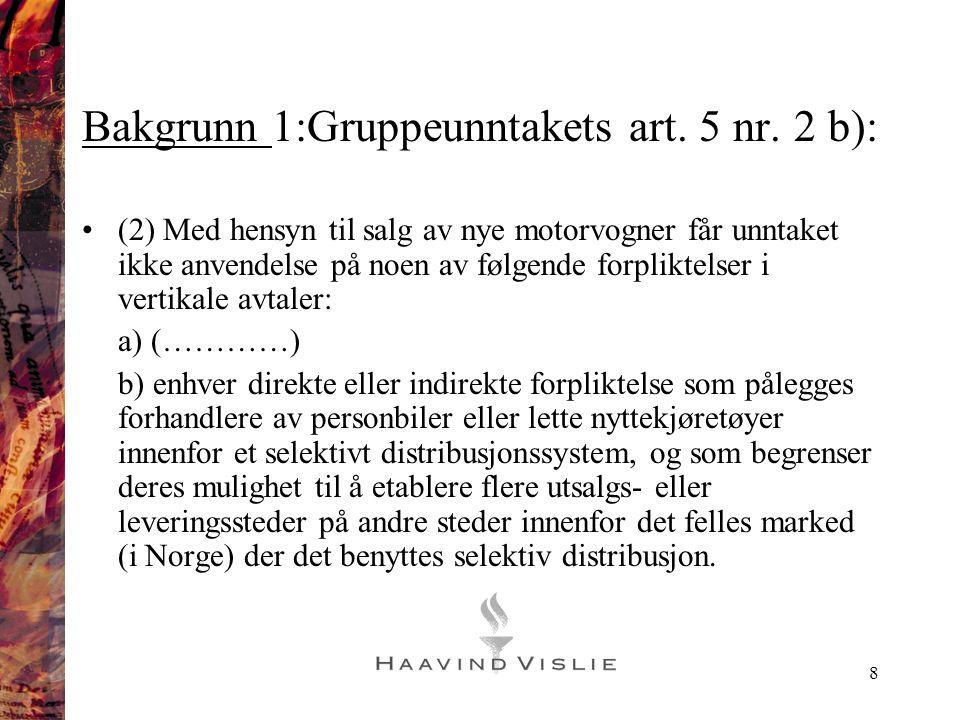 8 Bakgrunn 1:Gruppeunntakets art. 5 nr. 2 b): •(2) Med hensyn til salg av nye motorvogner får unntaket ikke anvendelse på noen av følgende forpliktels