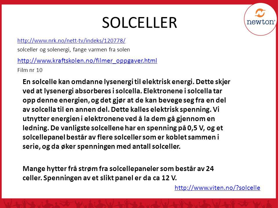 SOLCELLER http://www.nrk.no/nett-tv/indeks/120778/ solceller og solenergi, fange varmen fra solen http://www.kraftskolen.no/filmer_oppgaver.html Film nr 10 http://www.viten.no/?solcelle En solcelle kan omdanne lysenergi til elektrisk energi.