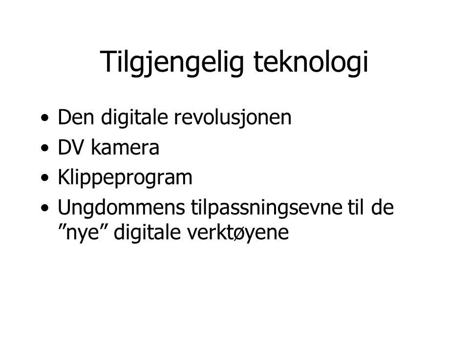 """Tilgjengelig teknologi •Den digitale revolusjonen •DV kamera •Klippeprogram •Ungdommens tilpassningsevne til de """"nye"""" digitale verktøyene"""