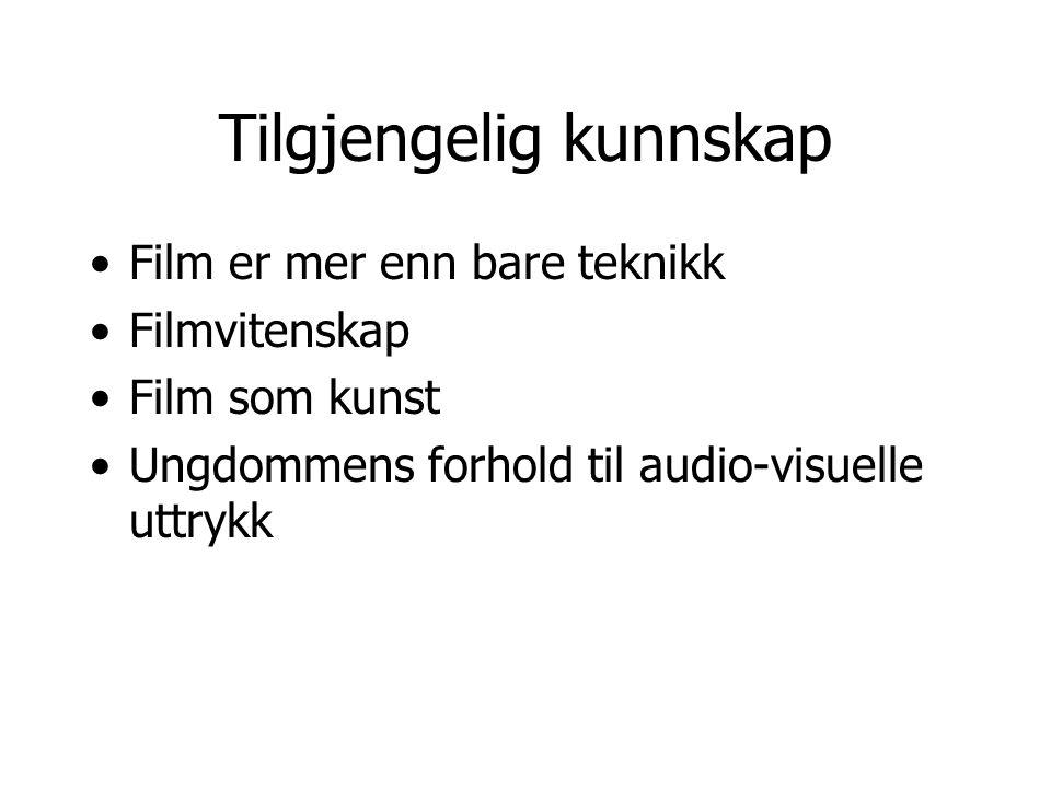 Tilgjengelig kunnskap •Film er mer enn bare teknikk •Filmvitenskap •Film som kunst •Ungdommens forhold til audio-visuelle uttrykk