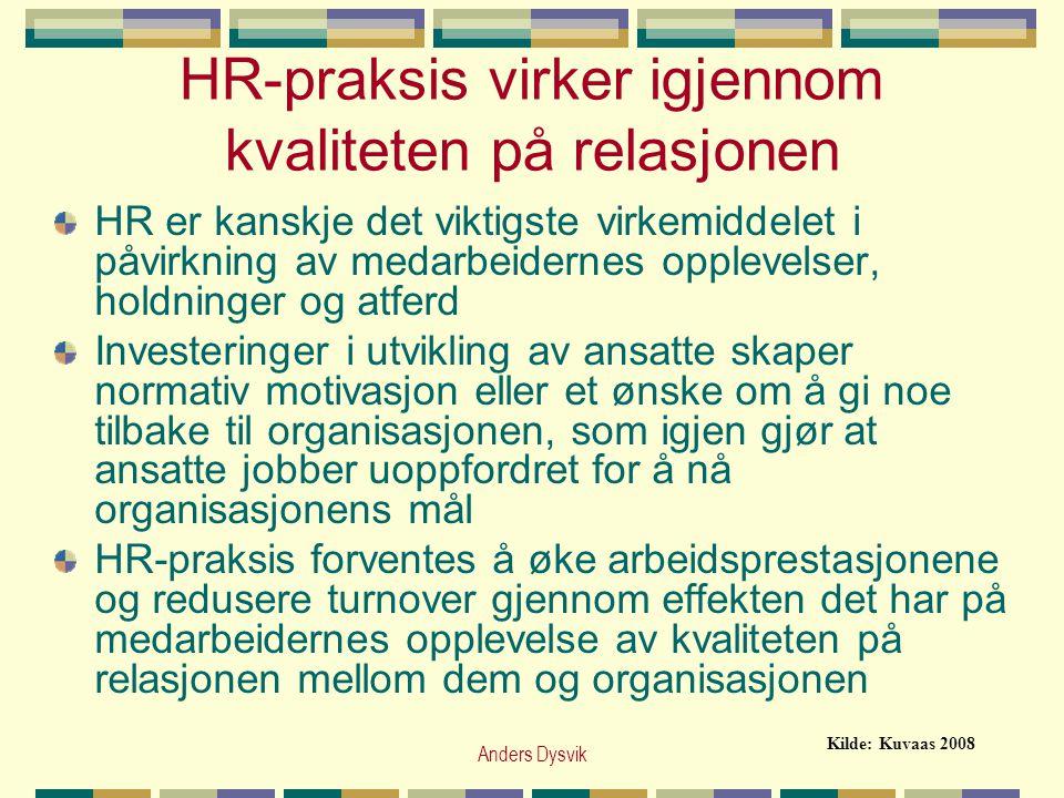 Anders Dysvik HR-praksis virker igjennom kvaliteten på relasjonen HR er kanskje det viktigste virkemiddelet i påvirkning av medarbeidernes opplevelser