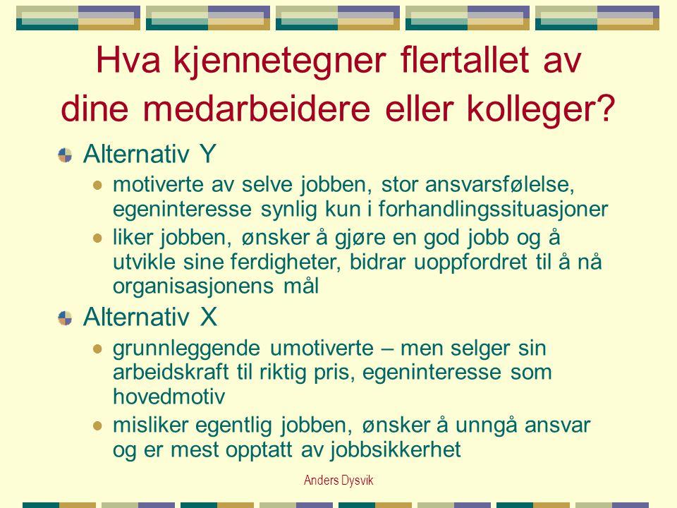 Anders Dysvik Hva kjennetegner flertallet av dine medarbeidere eller kolleger? Alternativ Y  motiverte av selve jobben, stor ansvarsfølelse, egeninte