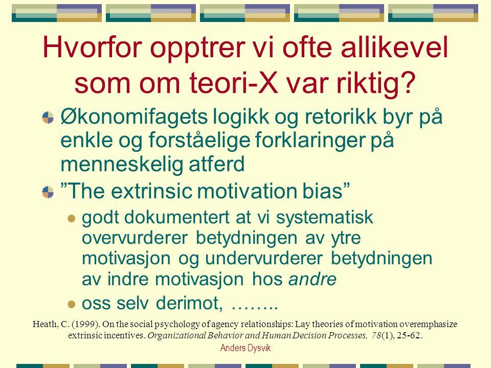 Anders Dysvik Hvorfor opptrer vi ofte allikevel som om teori-X var riktig? Økonomifagets logikk og retorikk byr på enkle og forståelige forklaringer p