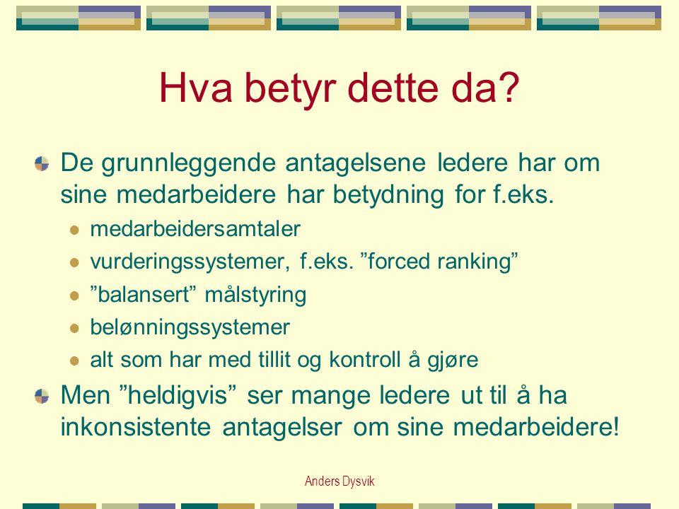 Anders Dysvik Hva betyr dette da? De grunnleggende antagelsene ledere har om sine medarbeidere har betydning for f.eks.  medarbeidersamtaler  vurder