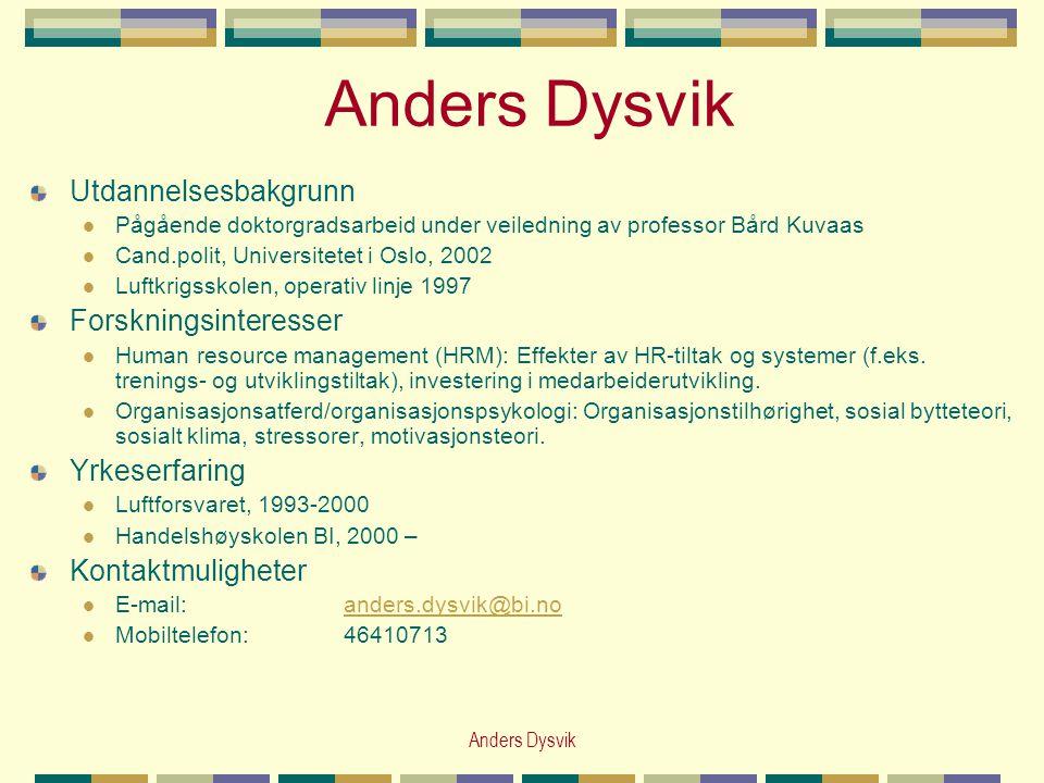Anders Dysvik Utdannelsesbakgrunn  Pågående doktorgradsarbeid under veiledning av professor Bård Kuvaas  Cand.polit, Universitetet i Oslo, 2002  Lu