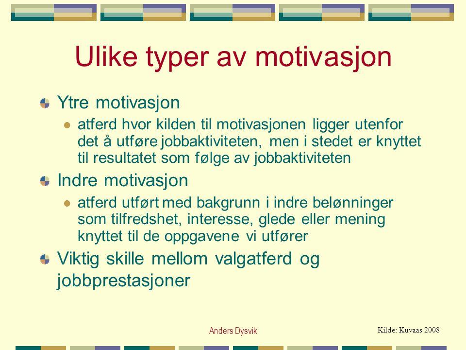 Anders Dysvik Ulike typer av motivasjon Ytre motivasjon  atferd hvor kilden til motivasjonen ligger utenfor det å utføre jobbaktiviteten, men i stede