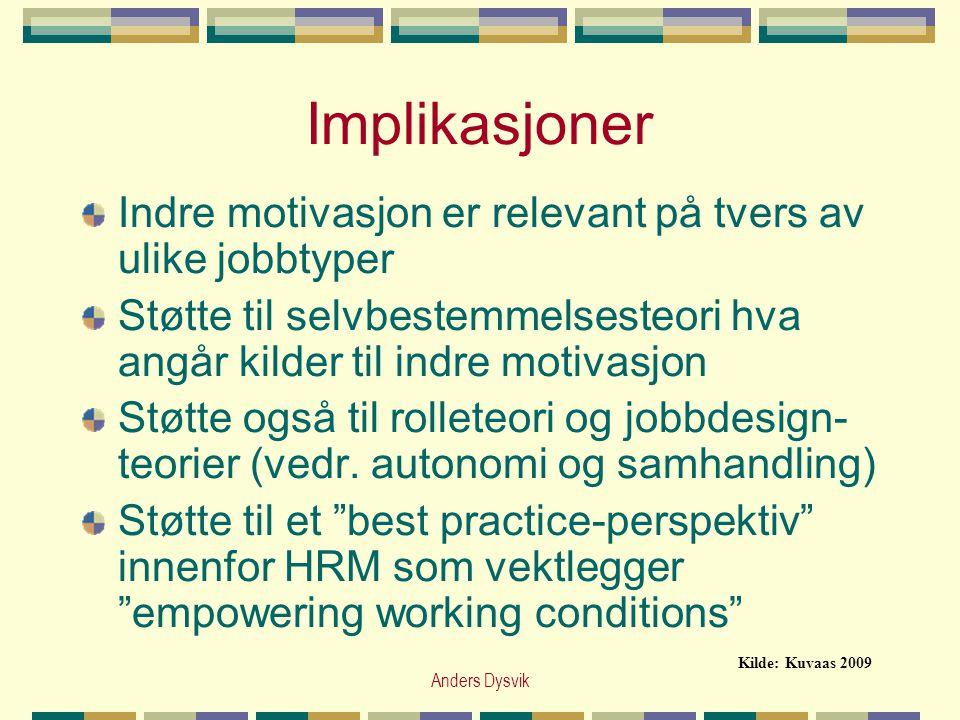 Anders Dysvik Implikasjoner Indre motivasjon er relevant på tvers av ulike jobbtyper Støtte til selvbestemmelsesteori hva angår kilder til indre motiv