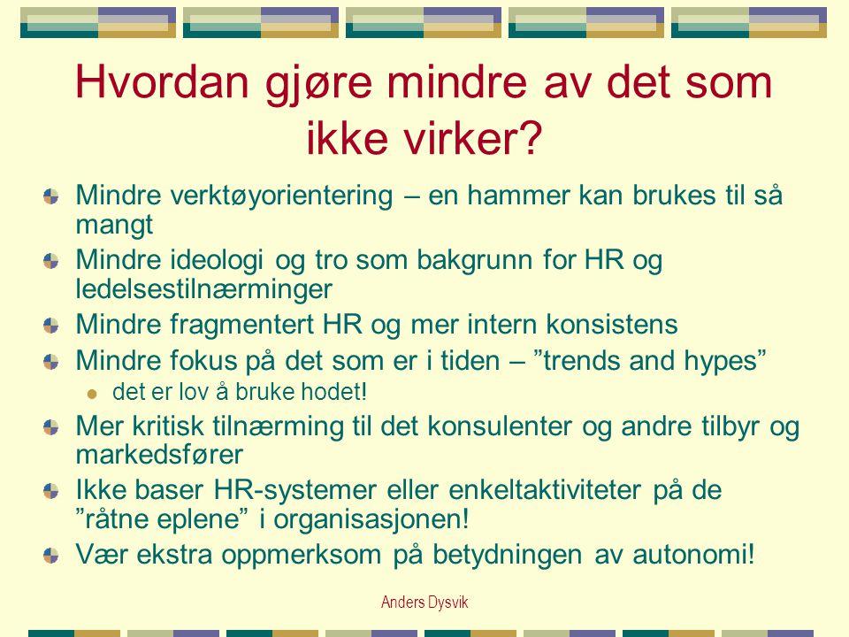 Anders Dysvik Hvordan gjøre mindre av det som ikke virker? Mindre verktøyorientering – en hammer kan brukes til så mangt Mindre ideologi og tro som ba